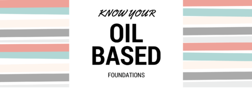 Oil Based Foundations: What You Need To Know