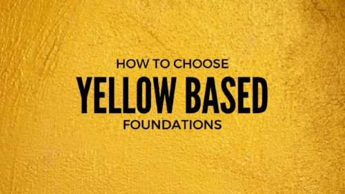 Yellow Based Foundations: Which Ones Are The Best?