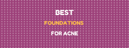 The Best Foundations for Acne: Clear Your Skin Now!