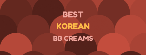Korean BB Creams: Why They Are The Best!