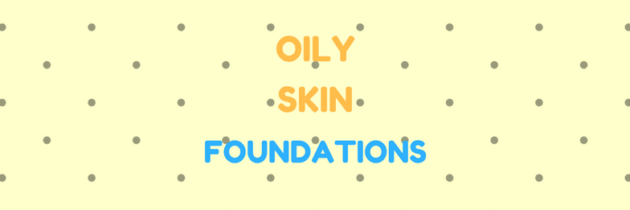 Foundations For Oily Skin: Everything You Need To Know