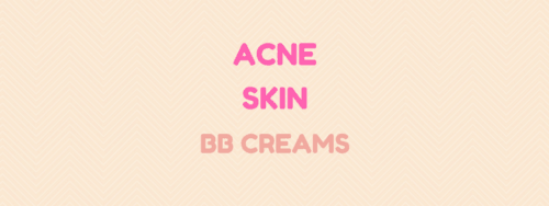 4 Ultimate BB Creams For Acne Prone Skin in 2017