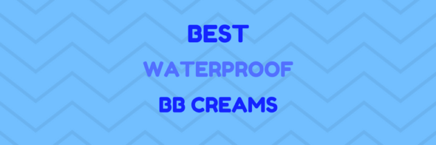 Waterproof BB Creams: Get Wet and Love Your Skin!